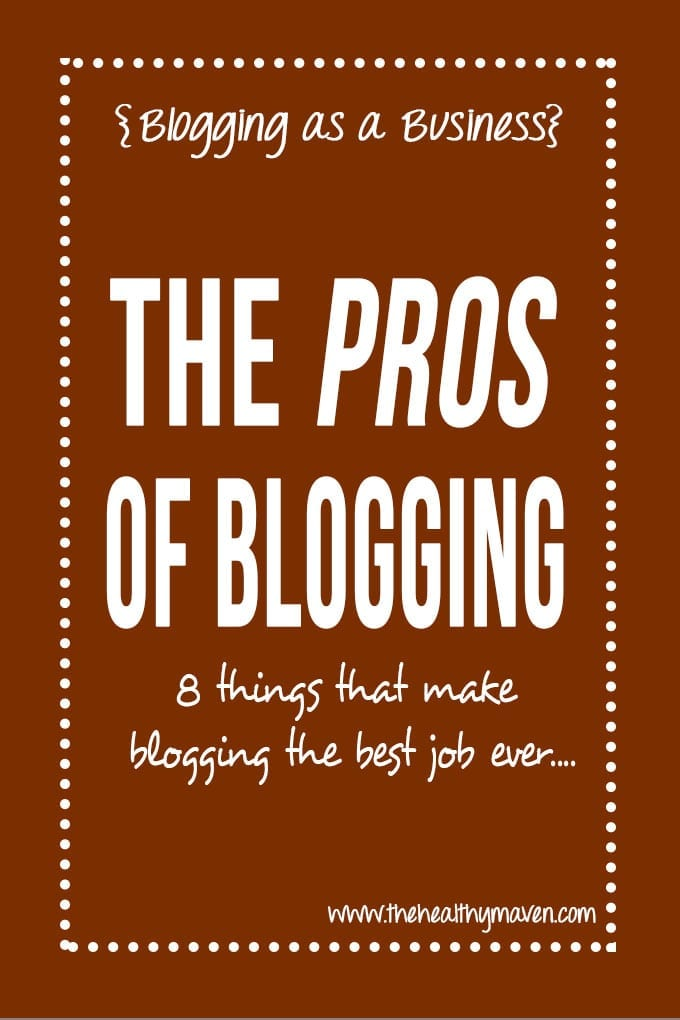 The pros of blogging full-time // thehealthymaven.com