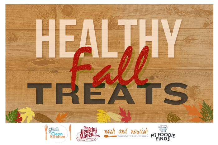 HEALTHY FALL TREATS from The Healthy Maven, Lexi's Clean Kitchen, Fit Foodie Finds and Nosh and Nourish.