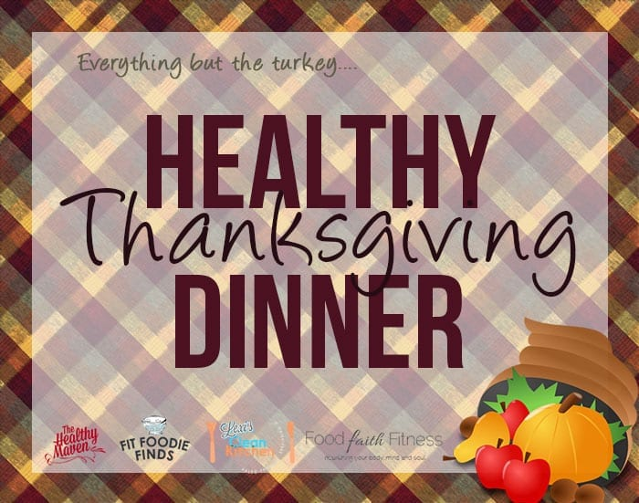 Everything but the turkey Healthy Thanksgiving Dinner Menu!