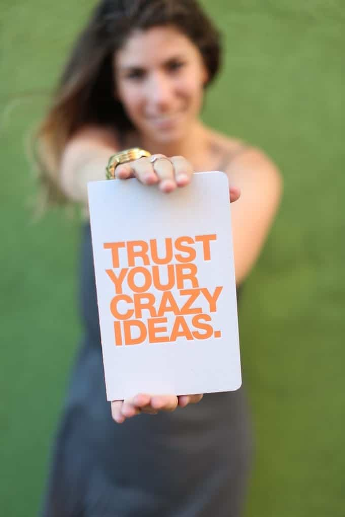 Trust your crazy ideas.