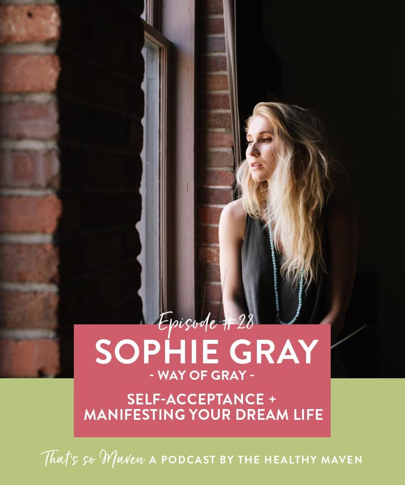 On episode #28 of That's So Maven, we're chatting with Sophie Gray from Way of Gray all about self-discovery and manifesting the life you truly want.
