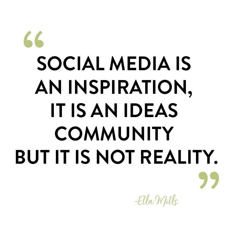Social media is an inspiration, it is an ideas community but it is not reality.