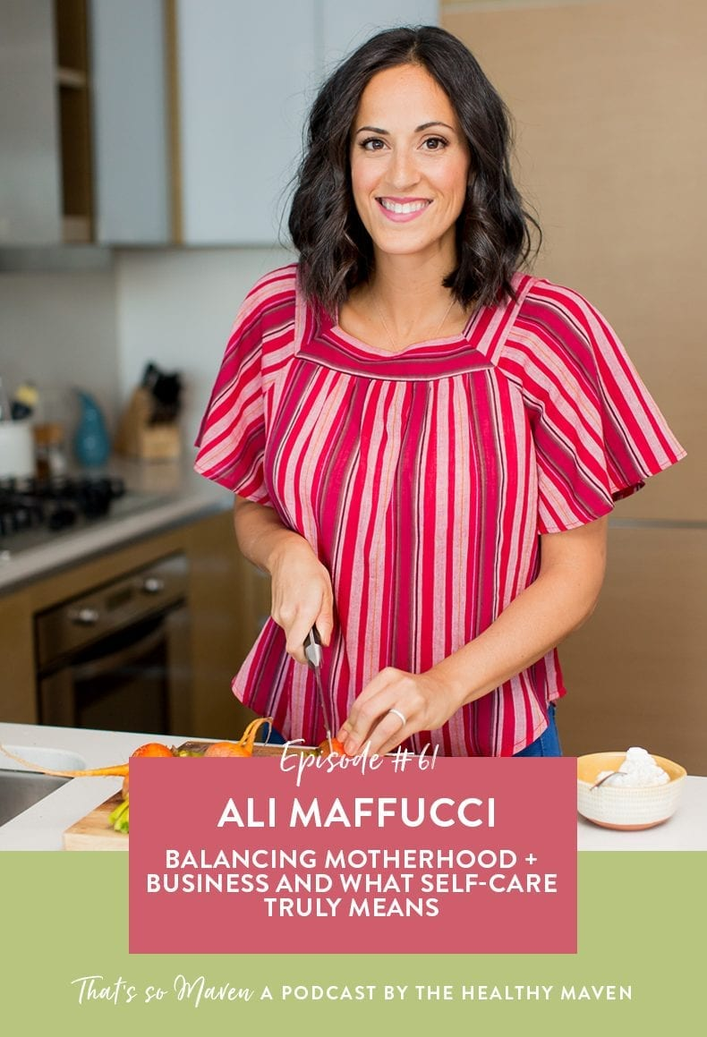 On Episode #61 of That's So Maven Podcast, we're chatting with Ali Maffucci from Inspiralized all about starting her business, motherhood and how she's balancing both along with self-care in this season of her life.
