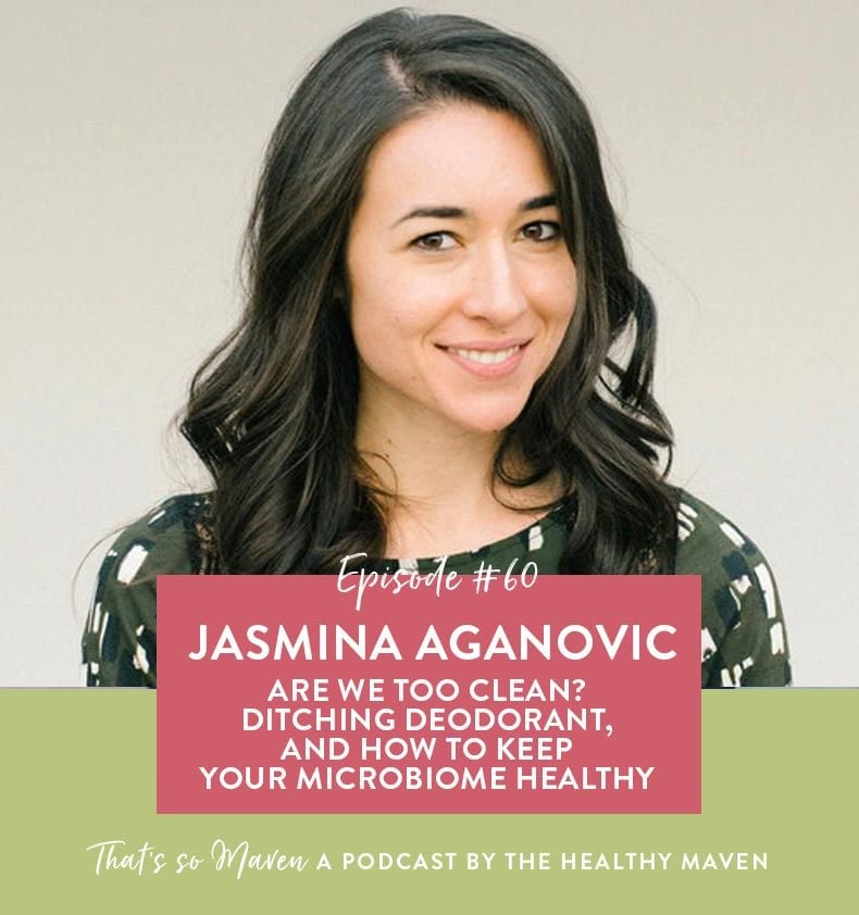 Are we too clean?, Ditching Deodorant, and How to keep your microbiome healthy
