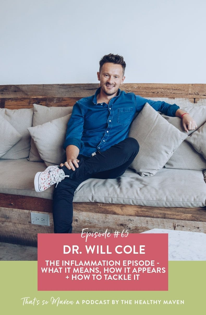 On Episode #65 of That's So Maven Podcast, we're chatting with Dr. Will Cole again all about inflammation and how to keep it at an optimal level. This is Dr. Cole's second visit on the show and we're so excited to have him back!