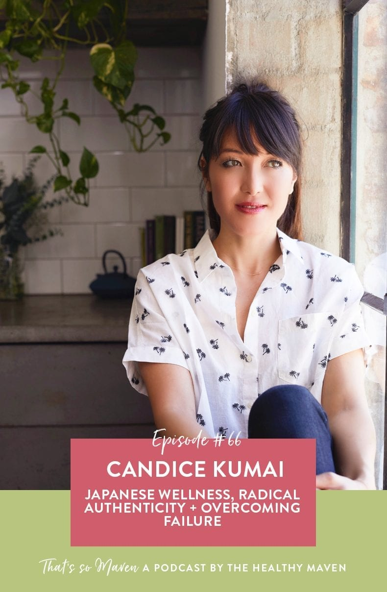 On Episode #66 of That's So Maven Podcast, we're chatting with Candice Kumai all about embracing imperfections, Japanese Wellness and how to pick yourself up when you hit rock bottom.
