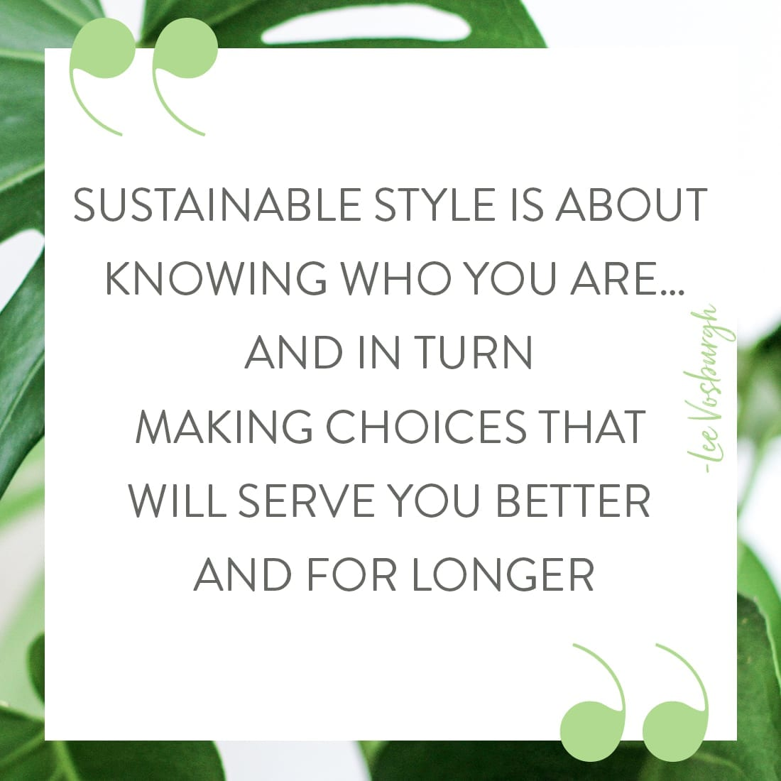 Sustainable style is about knowing who you are…and in turn making choices that will serve you better and for longer