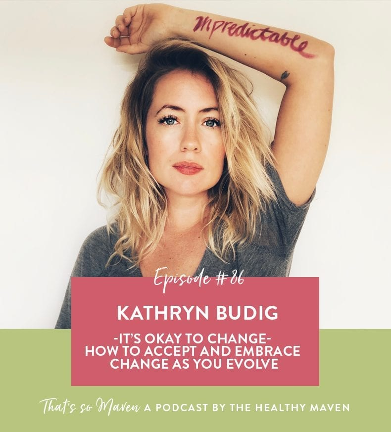 Episode #86 of the podcast with Kathryn Budig - world renowned yoga instructor all about change and how to embrace it.