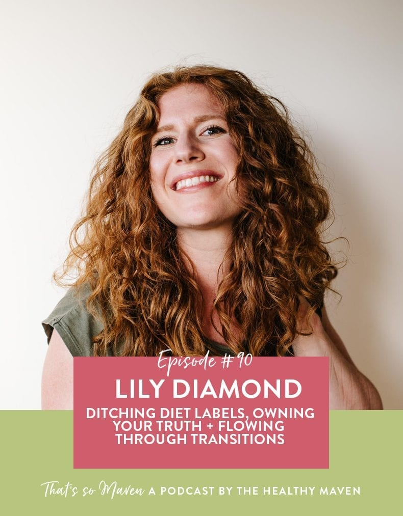On Episode #90 of the That's So Maven Podcast Davida is chatting with Lily Diamond of Kale and Caramel all about ditching diet labels, and getting real and honest with yourself.
