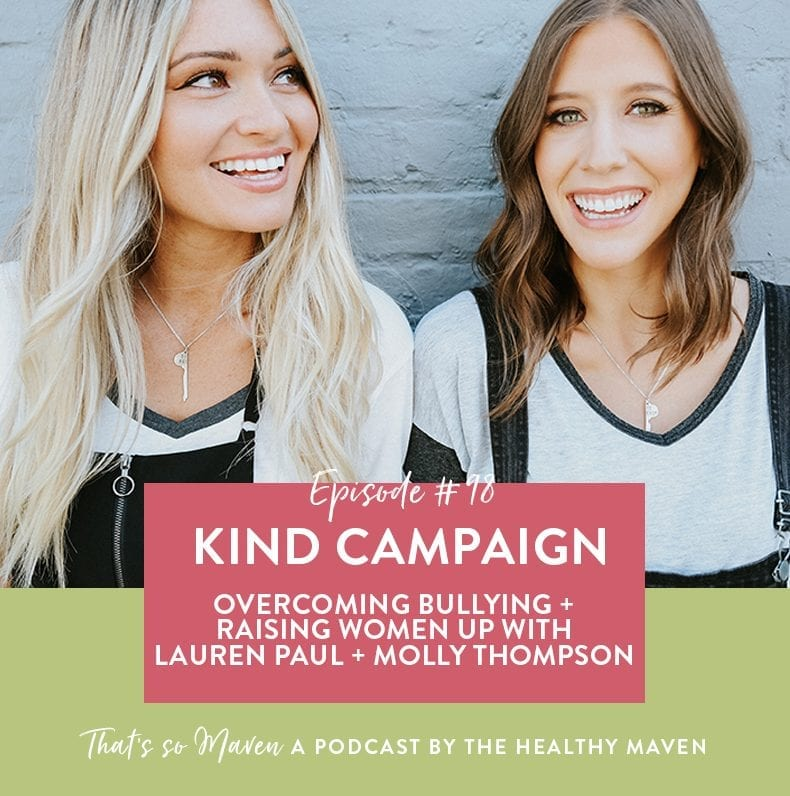 On episode #98 of the That's So Maven podcast Davida is chatting with Lauren Paul and Molly Thompson of Kind Campaign all about how to be your kindest self.