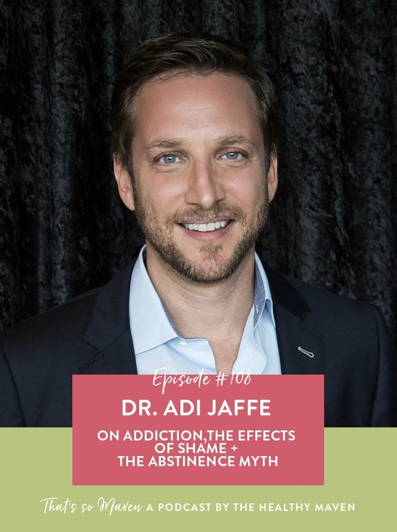 On Episode #108 of the That's So Maven podcast Davida is chatting with Dr. Adi Jaffe all about addiction, shame and why there is an abstinence myth to addiction.