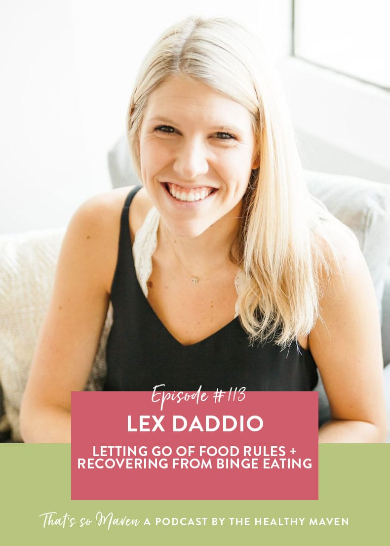 On episode #113 of That's So Maven Davida chats with Lex Daddio all about letting go of food rules and recovery from Binge Eating Disorder